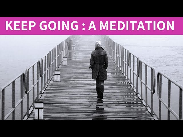 Building resilience - Keep on going MEDITATION