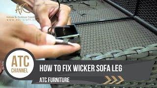 How to fix wicker sofa leg - ATC Furniture