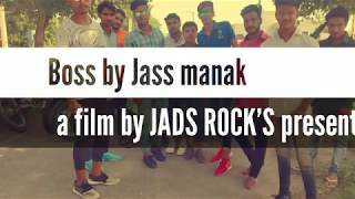 BOSS - JASS MANAK ( Full video  Song ) | Latest Punjabi Songs 2018 | Geet MP3|by jads rock's