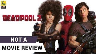 Deadpool 2 | Not A Movie Review | Sucharita Tyagi | Film Companion