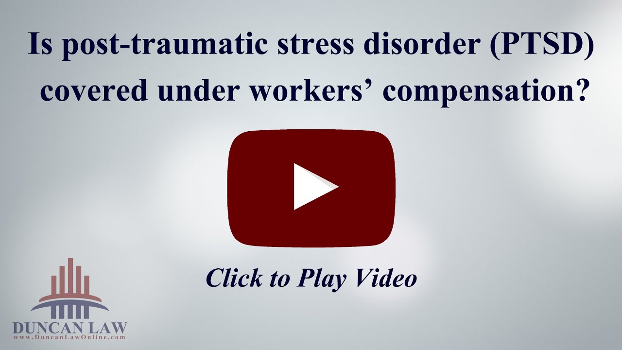 Is Post Traumatic Stress Disorder (PTSD) Covered Under Workers'  Compensation?