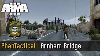 Arnhem Bridge - Arma 3 - PhanTactical