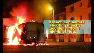 French cop admits shooting man by accident after 3 nights of riots,Hk Reading Book,