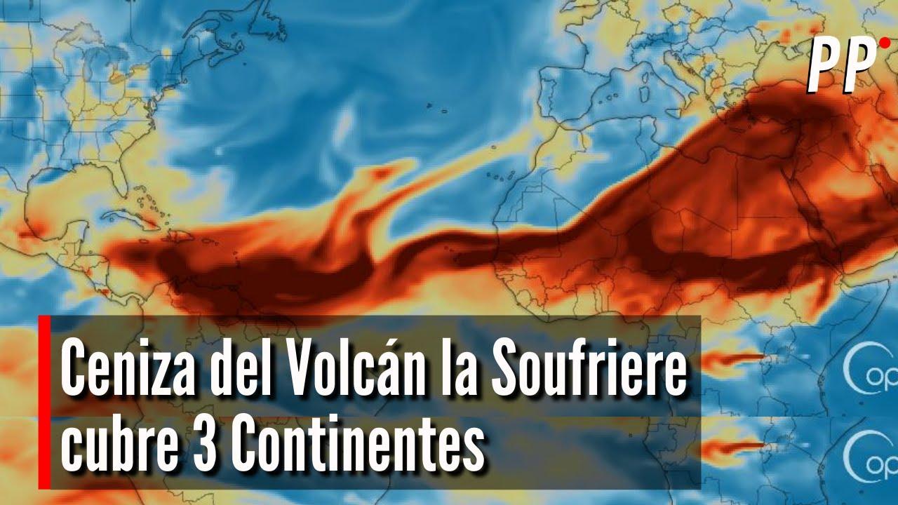 Ceniza del Volcán la Soufriere cubre 3 Continentes