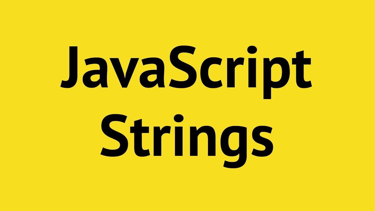 JavaScript Strings Tutorial