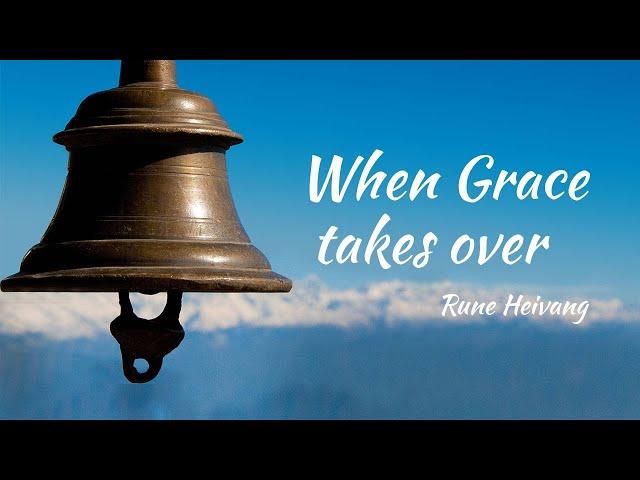When Grace takes over / Când Grația preia controlul -  Rune Heivang