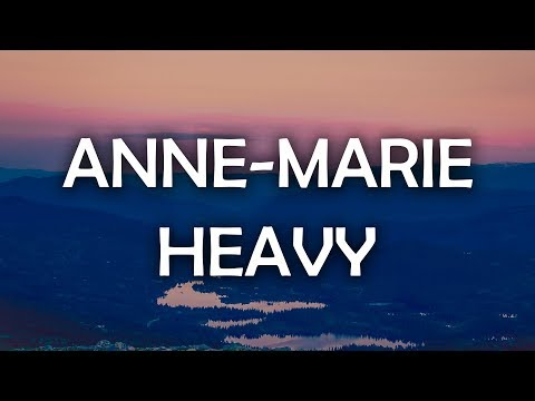 Anne-Marie - Heavy (Lyrics / Lyric Video)
