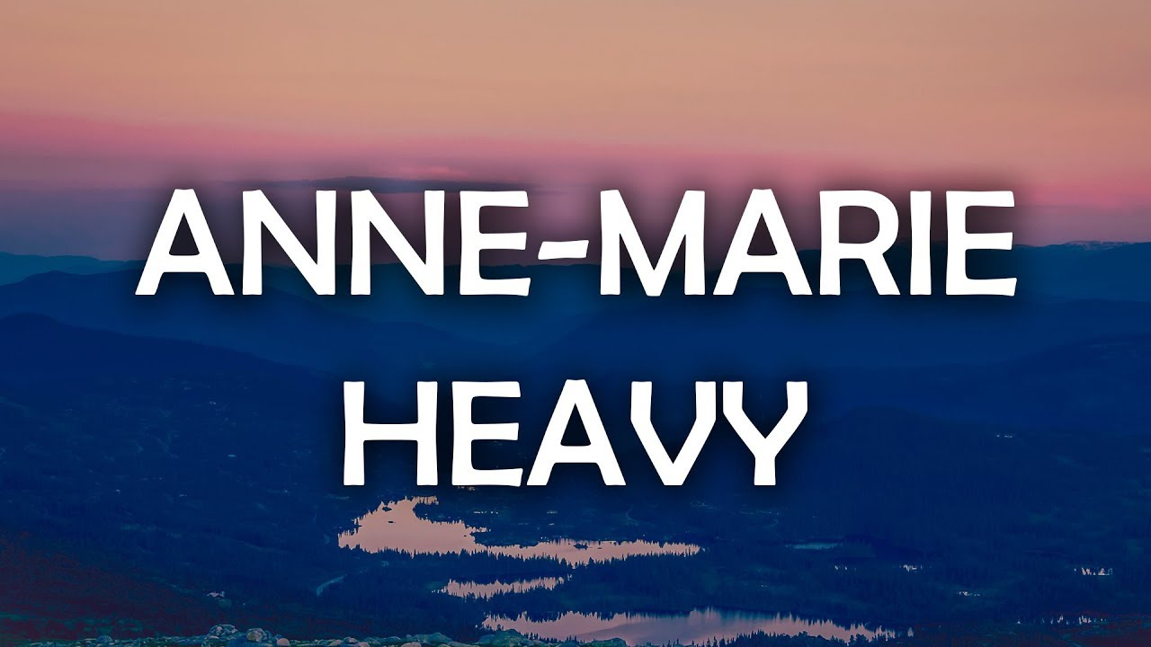 Anne-Marie - Heavy (Lyrics / Lyric Video) #1