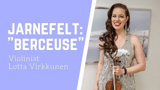 "Järnefelt's ""Berceuse"" - Violinist Lotta Virkkunen"