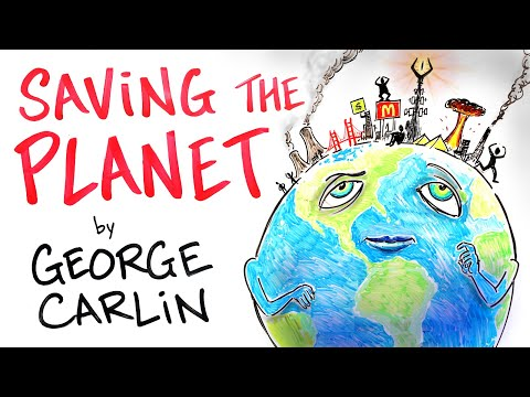 George Carlin - The Planet Isn't Going Anywhere. WE ARE!