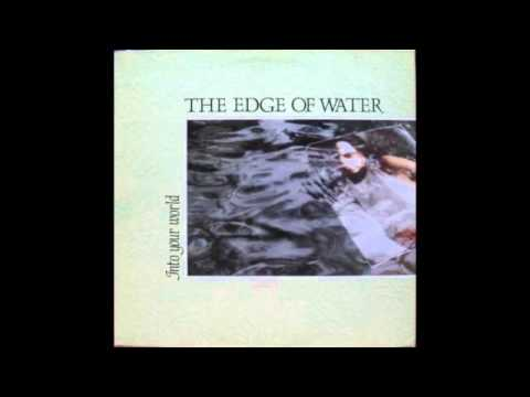 The Edge Of Water - Into Your World (Full Album)