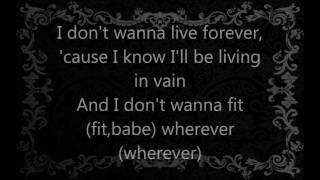Zayn, Taylor Swift-I Don't Wanna Live Forever Lyrics
