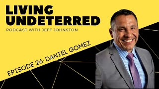 A Voice of Hope with Daniel Gomez   Living Undeterred Podcast