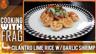 Cooking With Frag - Cilantro Lime Rice W/ Garlic Shrimp