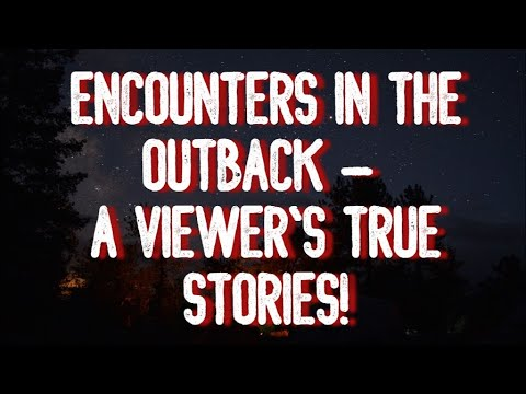 ENCOUNTERS IN THE OUTBACK - A VIEWER'S TRUE STORIES!