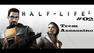 Half Life 2 #02 Trem Assassino