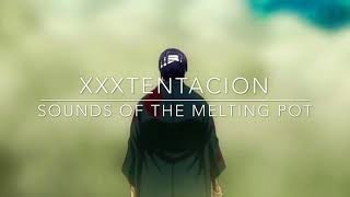 XXXTentacion - Sounds of The Melting Pot