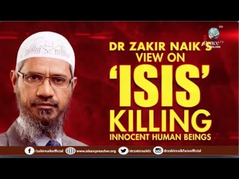 DR ZAKIR NAIK'S VIEW ON 'ISIS' KILLING INNOCENT HUMAN BEINGS