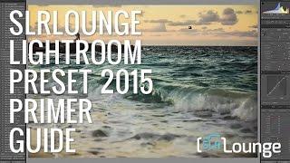 SLRLounge Lightroom Preset System 2015 Primer Guide