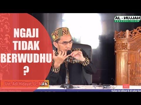 Ngaji Tidak Wudhu & Tanpa Jilbab ? Ustadz Adi Hidayat,LC,MA