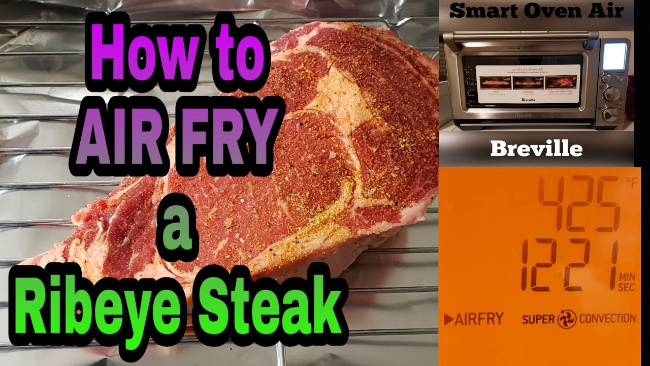 How To Air Fry A Ribeye Steak In A Breville Smart Oven