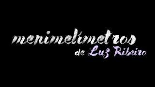 Menimelímetros l LUZ RIBEIRO