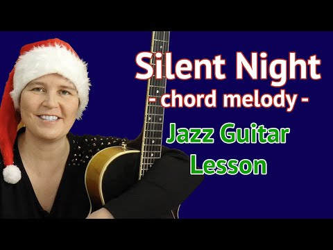 Guitar Lesson: SILENT NIGHT ( Stille Nacht ) - JAZZ CHORD MELODY