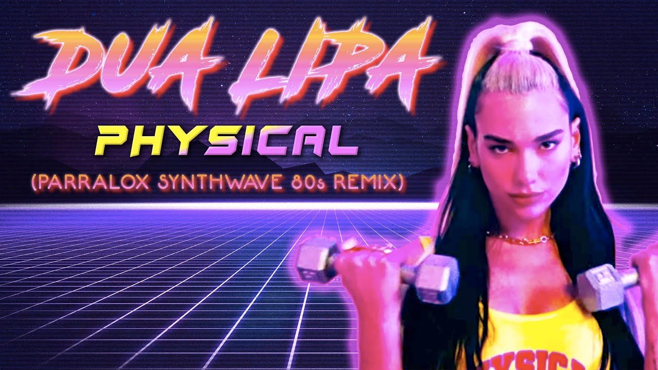 Dua Lipa - Physical (Parralox Synthwave 80s Remix)