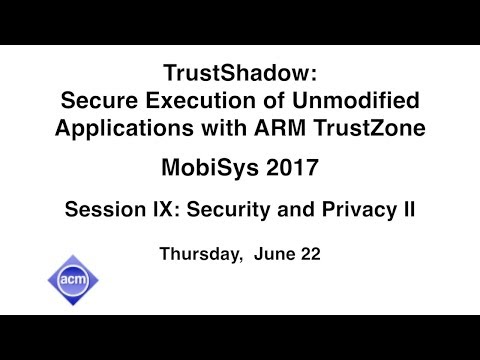 MobiSys 2017 - TrustShadow: Secure Execution of Unmodified
