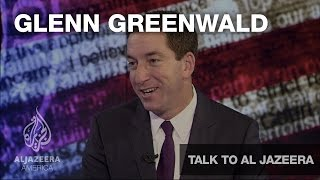Glenn Greenwald - Talk To Al Jazeera