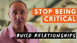 HOW TO STOP BEING CRITICAL AND BUILD RELATIONSHIPS