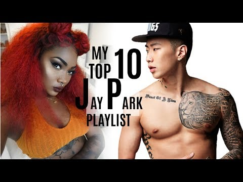 JAY PARK IS LIT!! MY TOP 10 JAY PARK TUNES!!