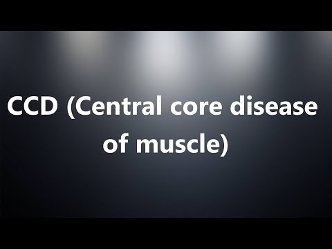 CCD (Central core disease of muscle) - Medical Definition and Pronunciation