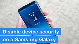 how to disable device security on a Samsung Galaxy (Android 7 & 8)