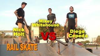 Rail SKATE - Mikey Whitehouse vs Diego Cepeda vs Nick Holt