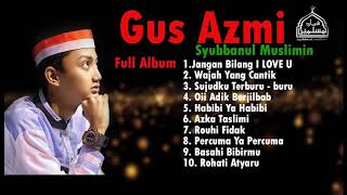 Download lagu Lagu Terbaru GUS AZMI SYUBBANUL MUSLIMIN Full Album MP3