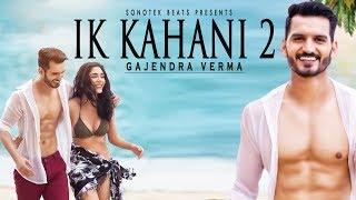 offical-ik-kahani-2-song-gajendra-verma-emptiness-sonotek-beats