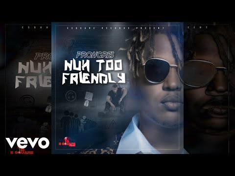 Prohgres - Nuh Too Friendly (Official Audio)