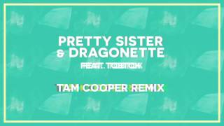 Pretty Sister & Dragonette ft. Tobtok