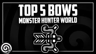 TOP 5 BOWS (Sept-2018) | Monster Hunter World