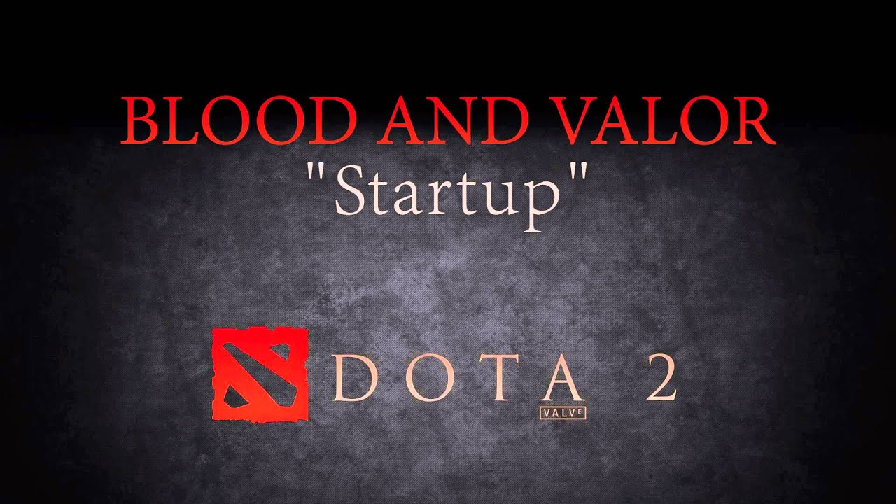 blood and valor startup track dota 2 music pack youtube