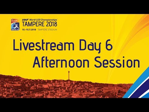IAAF World Under 20 - Tampere Livestream Day 6 Afternoon Se…
