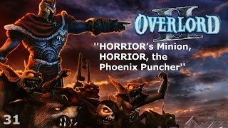 Overlord II - Episode 31 - HORRIOR's Minion, HORRIOR, the Phoenix Puncher