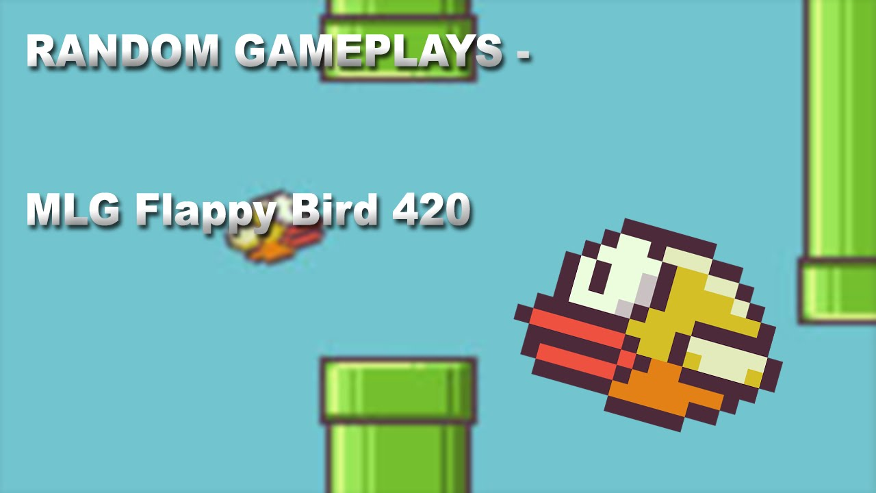 Random gameplay 01 mlg flappy bird 420 youtube