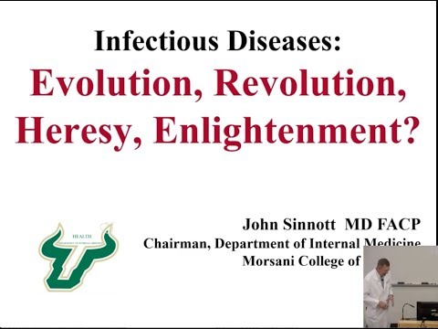 Infectious Diseases: Evolution, Revolution, Heresy, And Enlightenment -- John Sinnott, MD