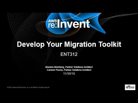 AWS re:Invent 2016: Develop Your Migration Toolkit (ENT312)