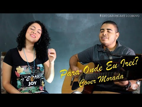 Ingrid Lima e Gabriel Julianelli - Para Onde Eu Irei? (Cover Morada) // ENTOAR UM CÂNTICO NOVO