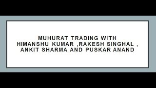Muhurat Trading with Himanshu Kumar , Rakesh Singhal , Ankit sharma and Pushkar Anand