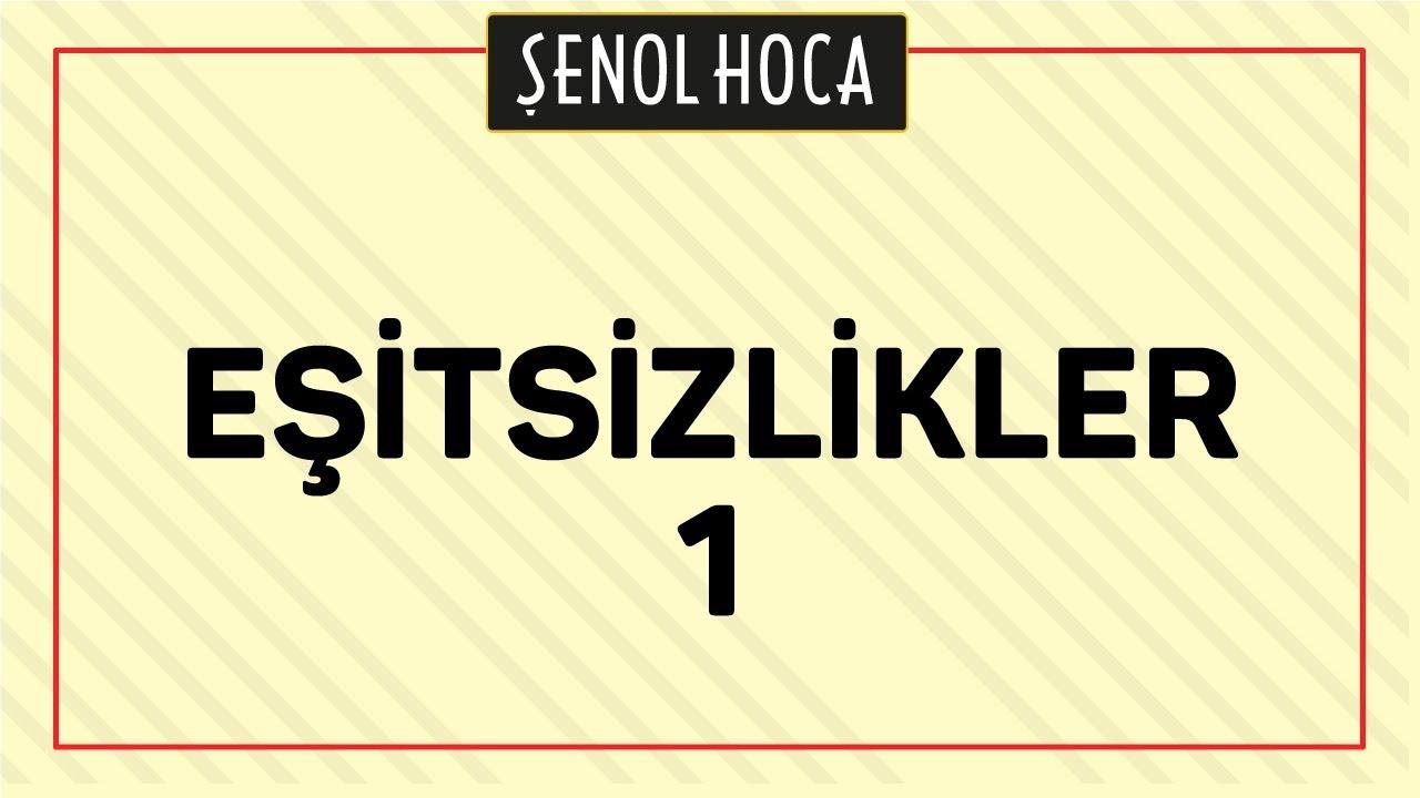 EŞİTSİZLİKLER 1   ŞENOL HOCA