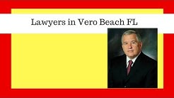 Lawyers in Vero Beach FL | Call NOW 772-617-4811